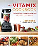 The Vitamix Cookbook: 250 Delicious Whole Food Recipes to...