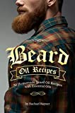 Beard Oil Recipes: 50 Homemade Beard Oil Recipes with...